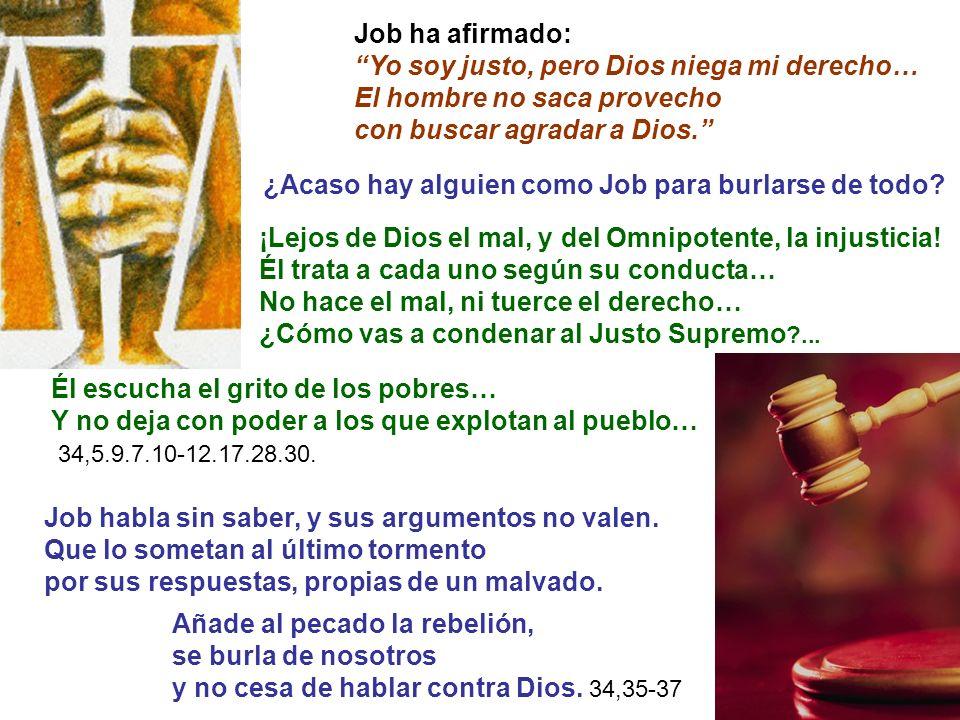 Job ha afirmado: Yo soy justo, pero Dios niega mi derecho… El hombre no saca provecho con buscar agradar a Dios. Añade al pecado la rebelión, se burla