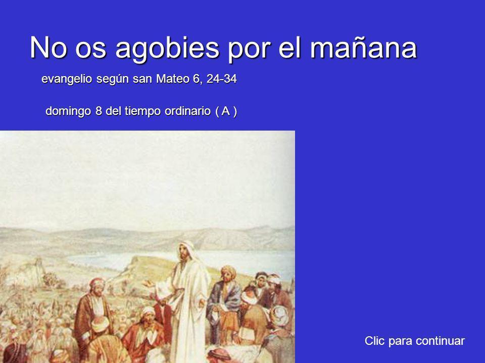En aquel tiempo, dijo Jesús a sus discípulos: -Nadie puede estar al servicio de dos amos.
