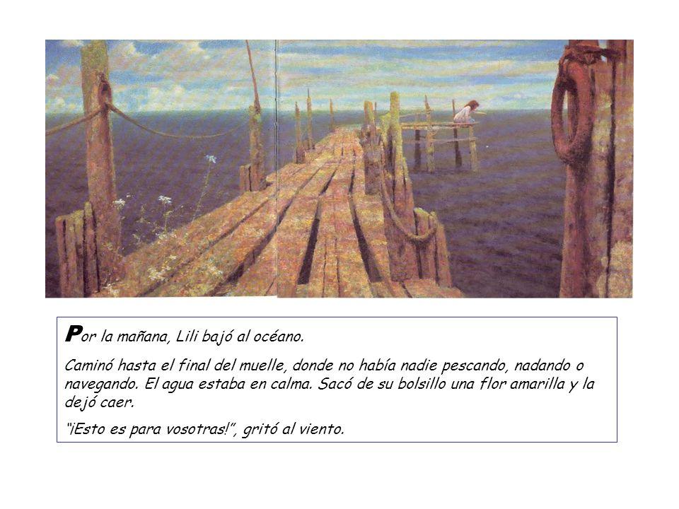 P or la mañana, Lili bajó al océano. Caminó hasta el final del muelle, donde no había nadie pescando, nadando o navegando. El agua estaba en calma. Sa