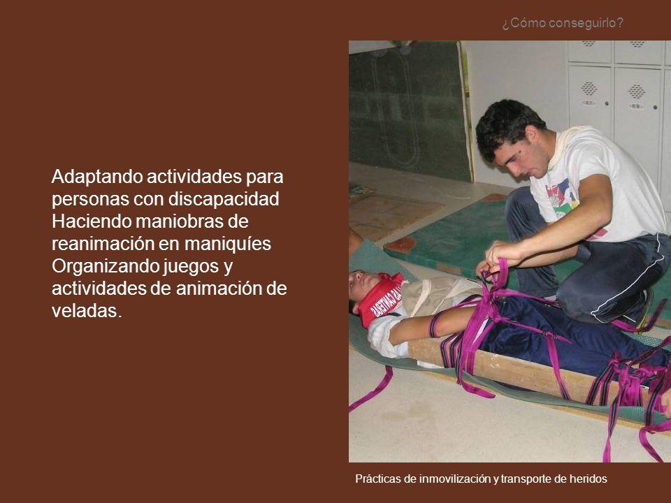 Adaptando actividades para personas con discapacidad Haciendo maniobras de reanimación en maniquíes Organizando juegos y actividades de animación de v