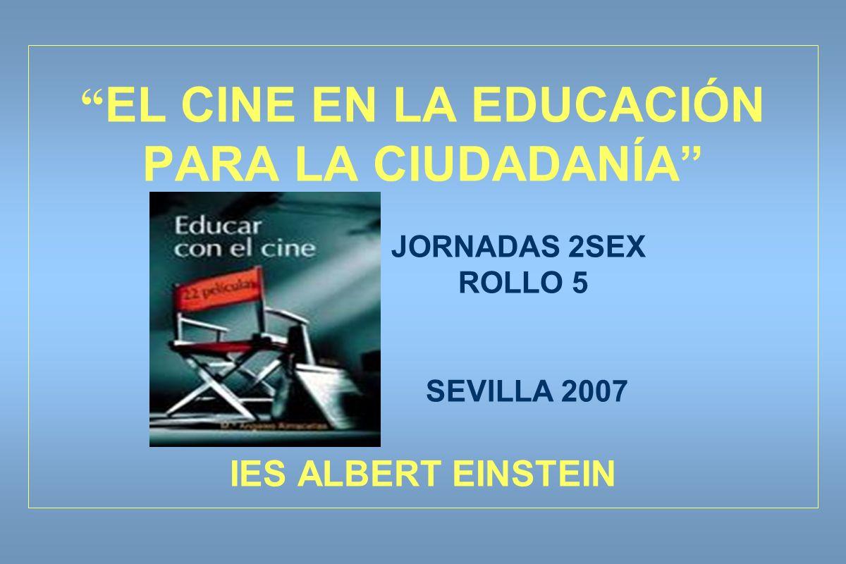 EL CINE EN LA EDUCACIÓN PARA LA CIUDADANÍA JORNADAS 2SEX ROLLO 5 SEVILLA 2007 IES ALBERT EINSTEIN