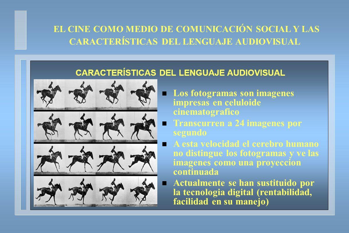 EL CINE COMO MEDIO DE COMUNICACIÓN SOCIAL Y LAS CARACTERÍSTICAS DEL LENGUAJE AUDIOVISUAL CARACTERÍSTICAS DEL LENGUAJE AUDIOVISUAL n Los fotogramas son