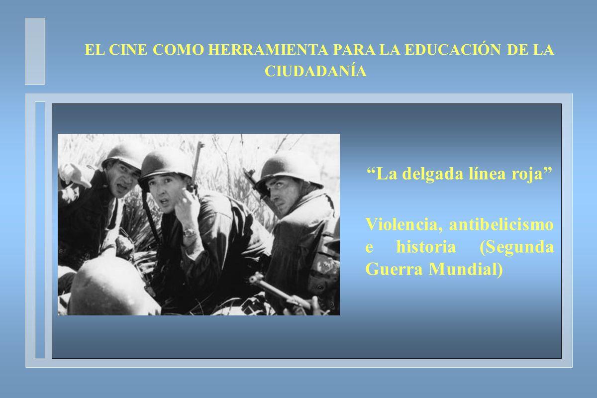 La delgada línea roja Violencia, antibelicismo e historia (Segunda Guerra Mundial) EL CINE COMO HERRAMIENTA PARA LA EDUCACIÓN DE LA CIUDADANÍA
