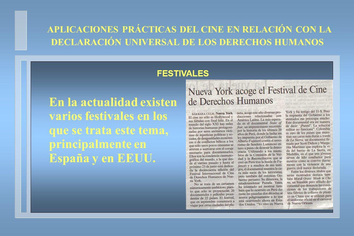 APLICACIONES PRÁCTICAS DEL CINE EN RELACIÓN CON LA DECLARACIÓN UNIVERSAL DE LOS DERECHOS HUMANOS FESTIVALES En la actualidad existen varios festivales