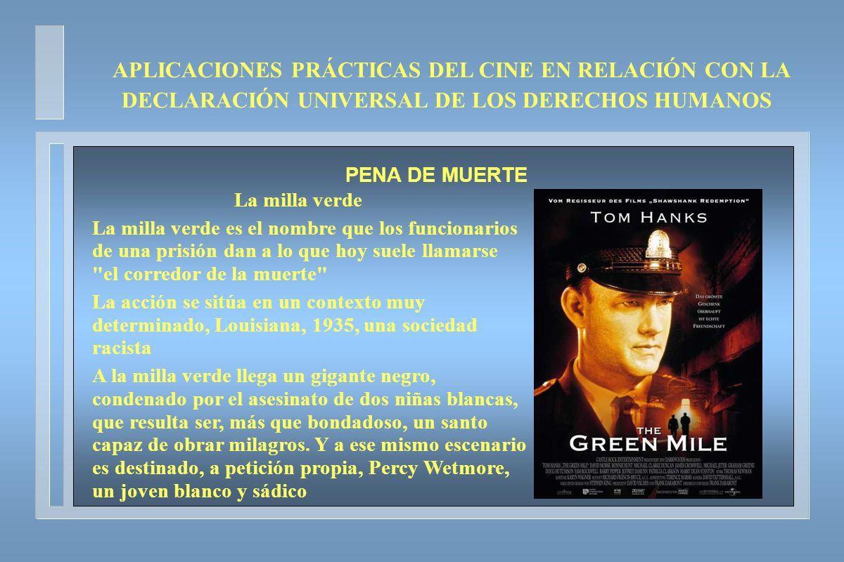 APLICACIONES PRÁCTICAS DEL CINE EN RELACIÓN CON LA DECLARACIÓN UNIVERSAL DE LOS DERECHOS HUMANOS PENA DE MUERTE La milla verde La milla verde es el no
