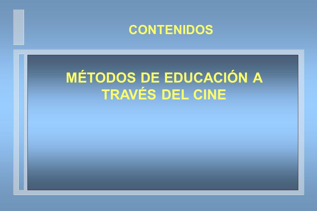 MÉTODOS DE EDUCACIÓN A TRAVÉS DEL CINE CONTENIDOS