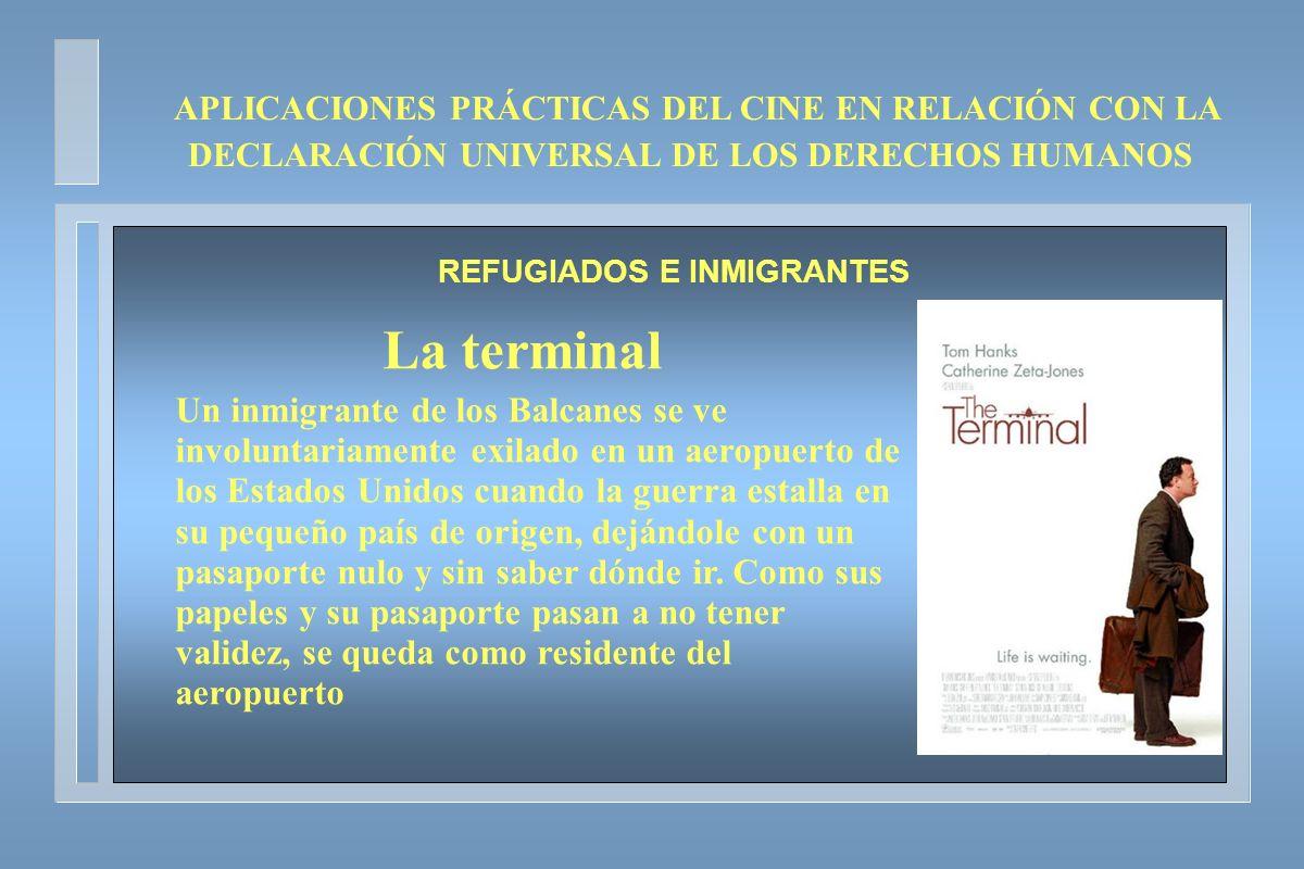 APLICACIONES PRÁCTICAS DEL CINE EN RELACIÓN CON LA DECLARACIÓN UNIVERSAL DE LOS DERECHOS HUMANOS REFUGIADOS E INMIGRANTES La terminal Un inmigrante de