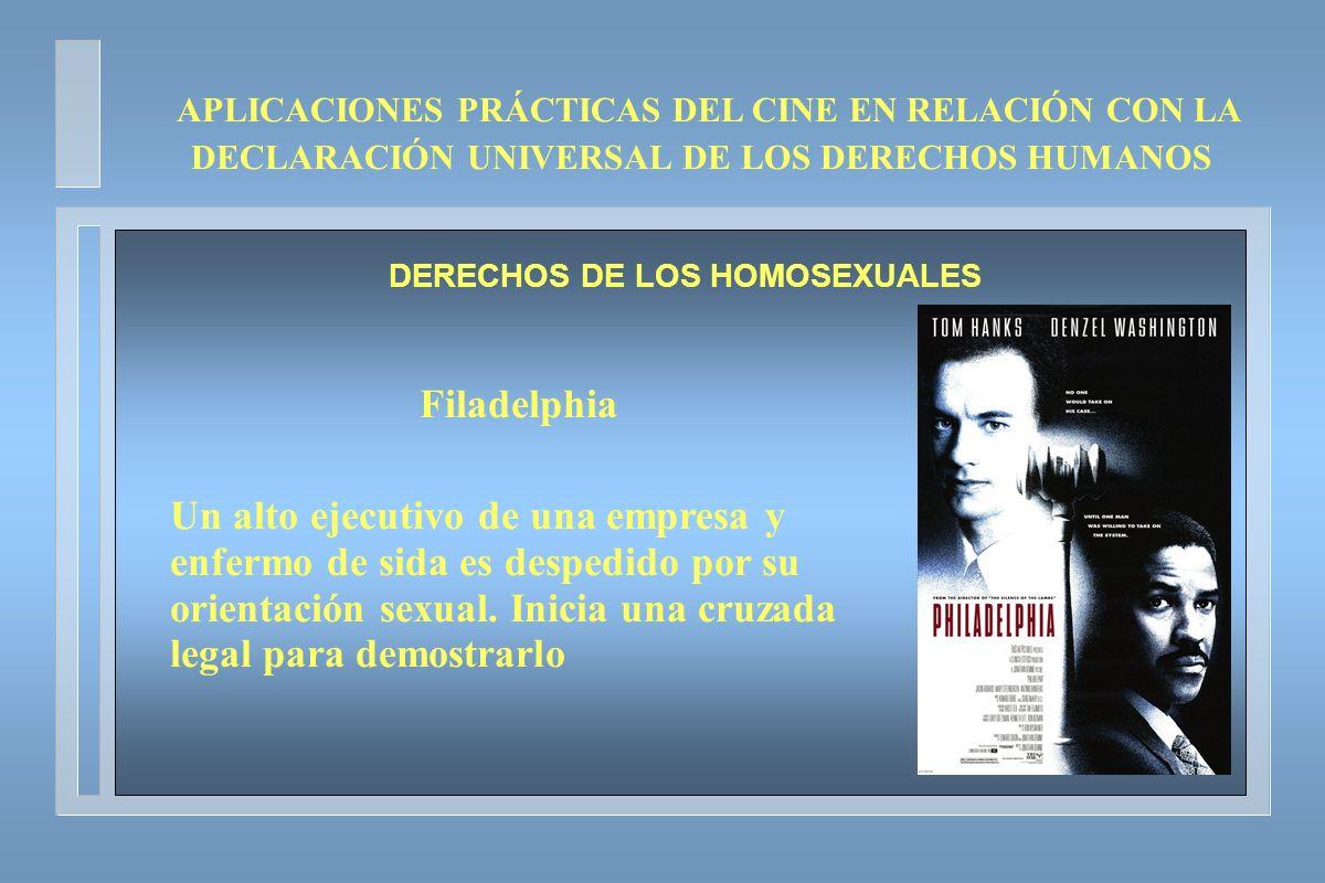 APLICACIONES PRÁCTICAS DEL CINE EN RELACIÓN CON LA DECLARACIÓN UNIVERSAL DE LOS DERECHOS HUMANOS DERECHOS DE LOS HOMOSEXUALES Filadelphia Un alto ejec