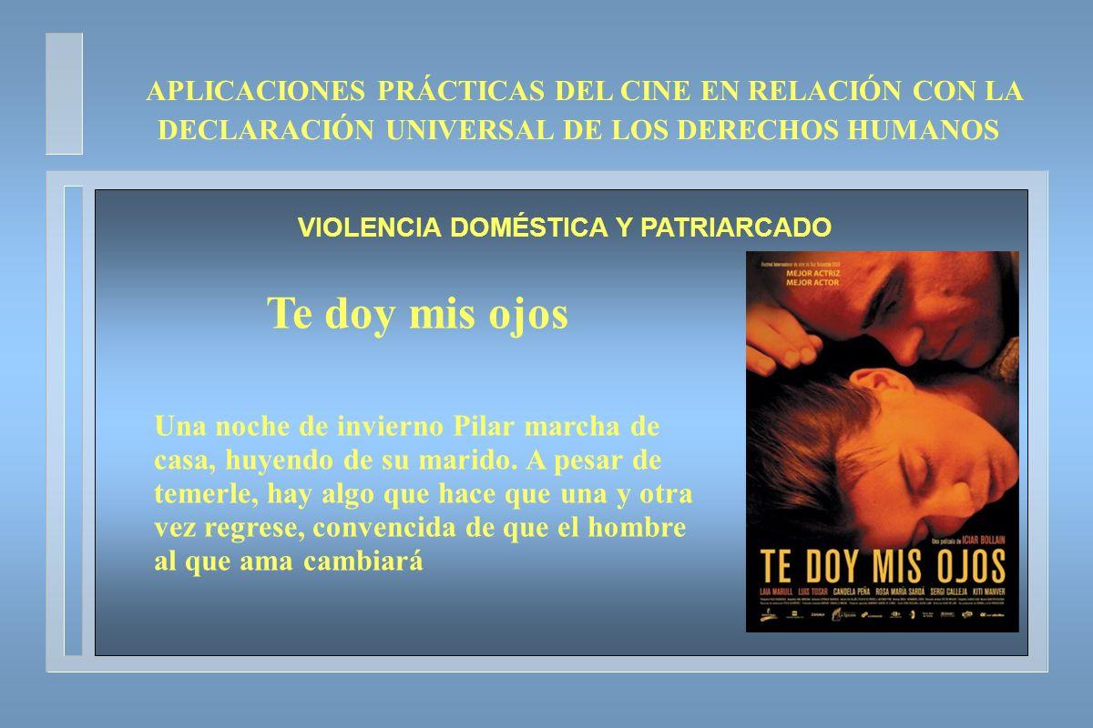 APLICACIONES PRÁCTICAS DEL CINE EN RELACIÓN CON LA DECLARACIÓN UNIVERSAL DE LOS DERECHOS HUMANOS VIOLENCIA DOMÉSTICA Y PATRIARCADO Te doy mis ojos Una