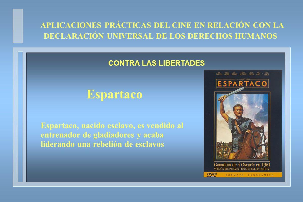 APLICACIONES PRÁCTICAS DEL CINE EN RELACIÓN CON LA DECLARACIÓN UNIVERSAL DE LOS DERECHOS HUMANOS CONTRA LAS LIBERTADES Espartaco Espartaco, nacido esc