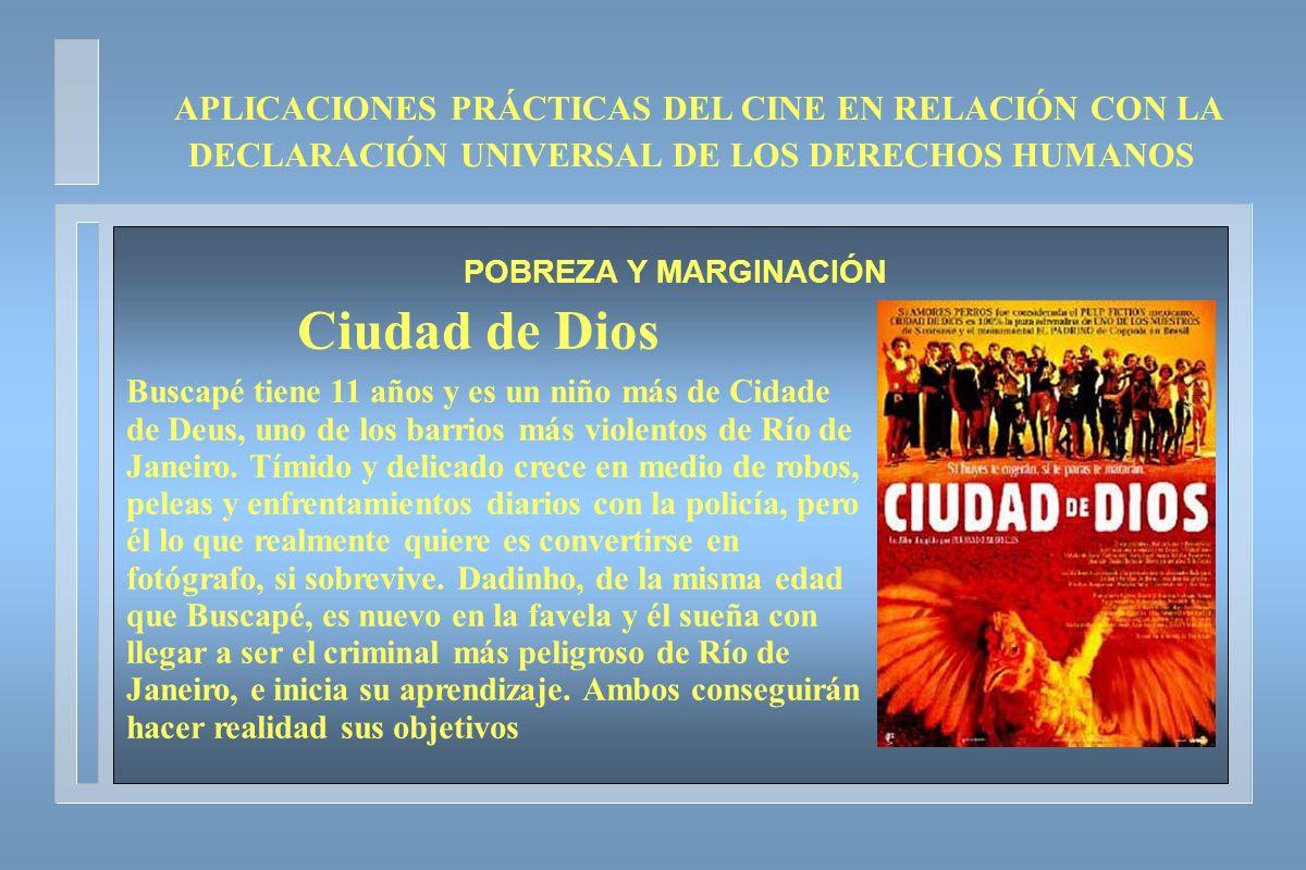 APLICACIONES PRÁCTICAS DEL CINE EN RELACIÓN CON LA DECLARACIÓN UNIVERSAL DE LOS DERECHOS HUMANOS POBREZA Y MARGINACIÓN Ciudad de Dios Buscapé tiene 11
