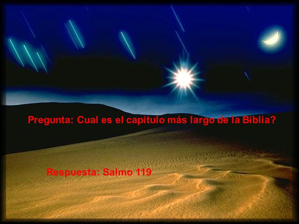 Pregunta: Cual es el capítulo que está al centro de la Bíblia? Respuesta: Salmo 118