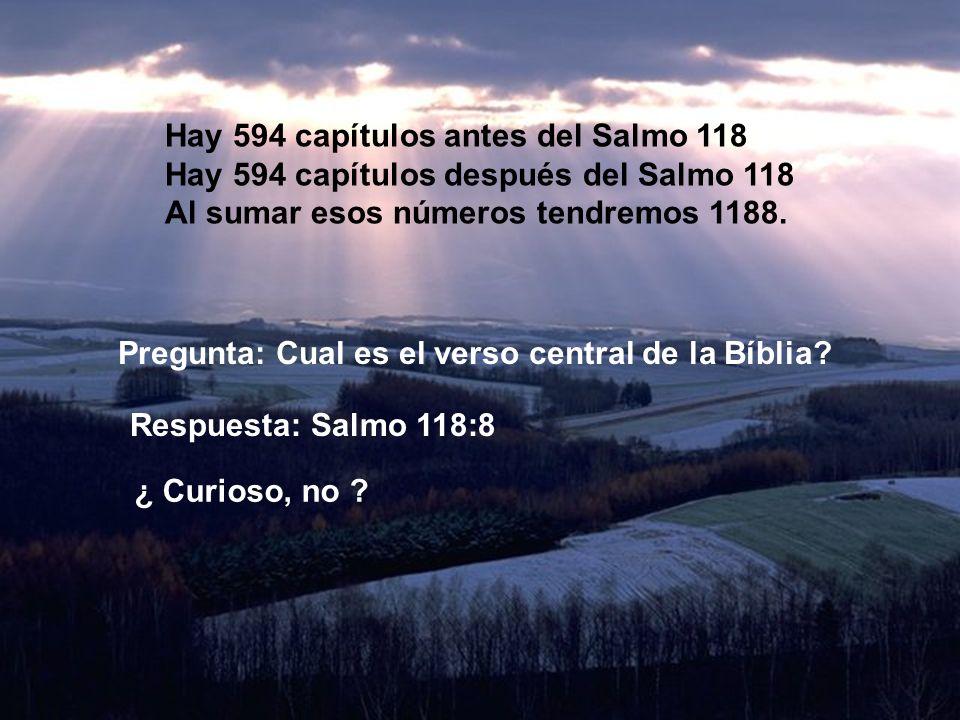 Hay 594 capítulos antes del Salmo 118 Hay 594 capítulos después del Salmo 118 Al sumar esos números tendremos 1188. Pregunta: Cual es el verso central