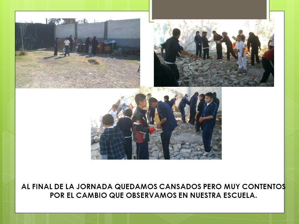 AL FINAL DE LA JORNADA QUEDAMOS CANSADOS PERO MUY CONTENTOS POR EL CAMBIO QUE OBSERVAMOS EN NUESTRA ESCUELA.