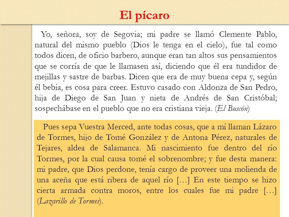 El pícaro Yo, señora, soy de Segovia; mi padre se llamó Clemente Pablo, natural del mismo pueblo (Dios le tenga en el cielo), fue tal como todos dicen