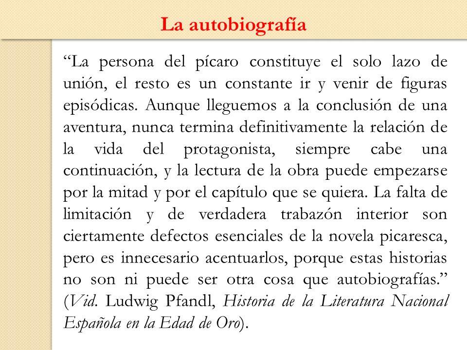 La autobiografía La persona del pícaro constituye el solo lazo de unión, el resto es un constante ir y venir de figuras episódicas. Aunque lleguemos a