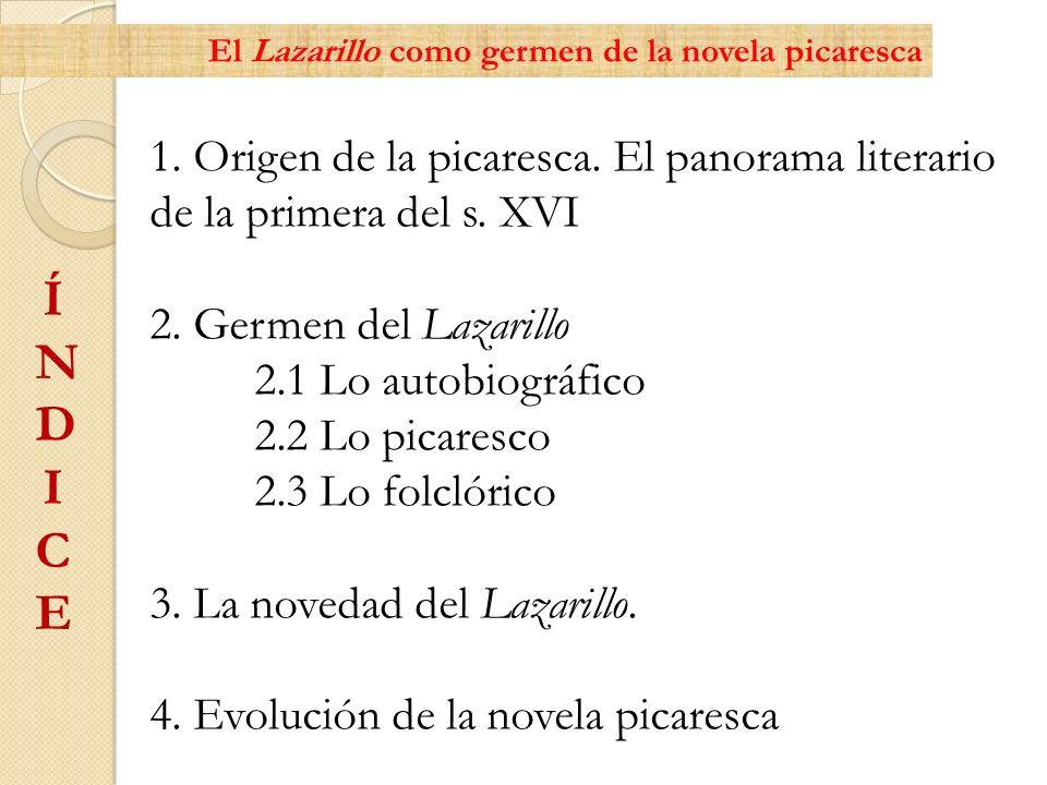1. Origen de la picaresca. El panorama literario de la primera del s. XVI 2. Germen del Lazarillo 2.1 Lo autobiográfico 2.2 Lo picaresco 2.3 Lo folcló