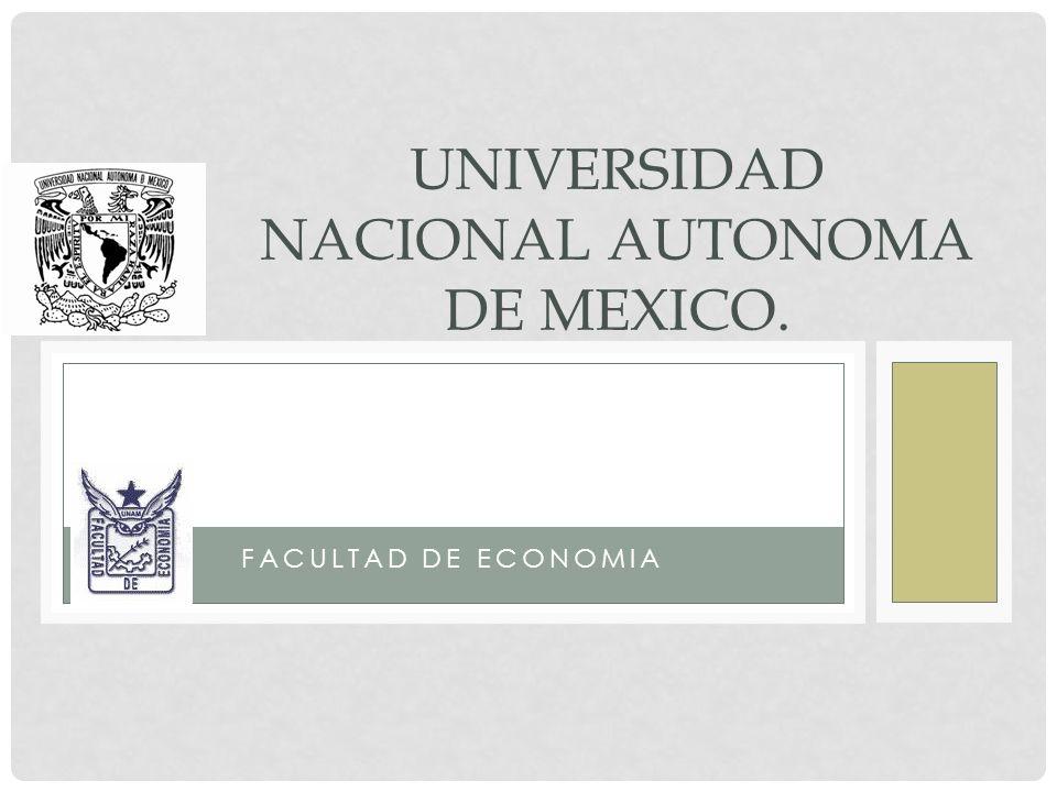 FACULTAD DE ECONOMIA UNIVERSIDAD NACIONAL AUTONOMA DE MEXICO.
