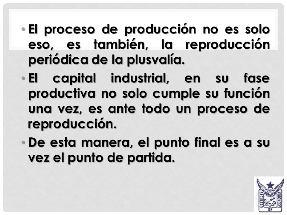 DESARROLLO. El ciclo del capital productivo tiene la siguiente formula: El ciclo del capital productivo tiene la siguiente formula: P…M´ - D´ - M….P P
