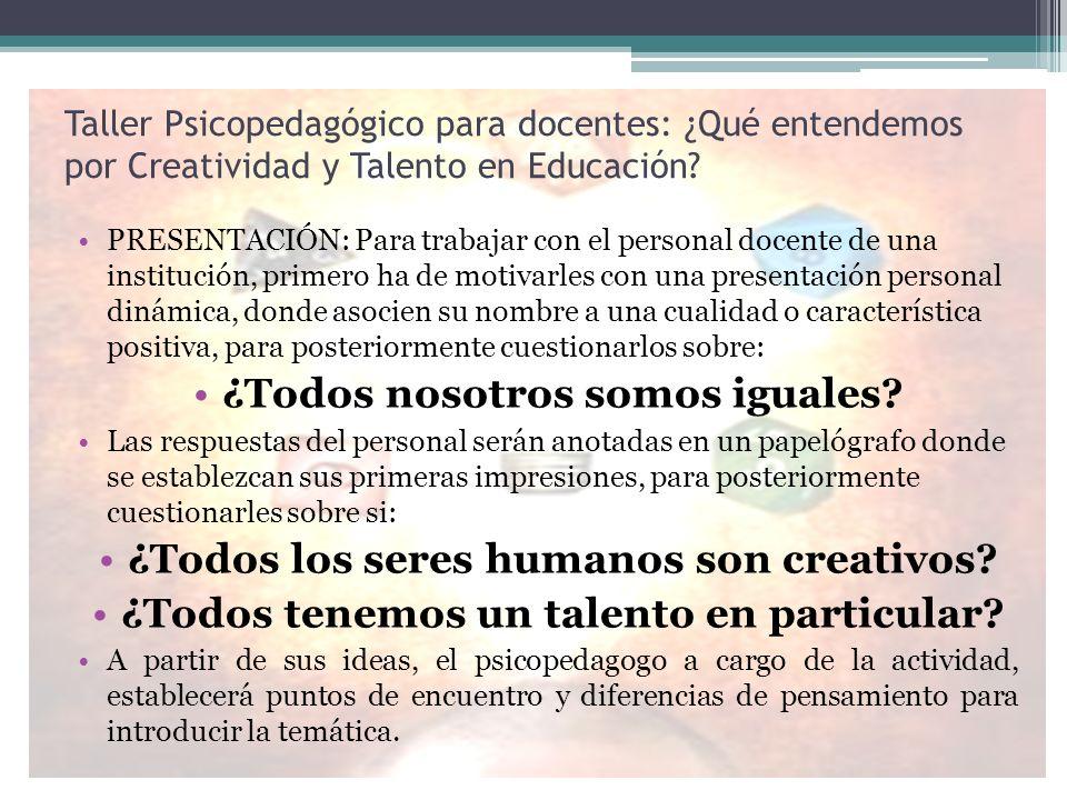 Taller Psicopedagógico para docentes: ¿Qué entendemos por Creatividad y Talento en Educación? PRESENTACIÓN: Para trabajar con el personal docente de u