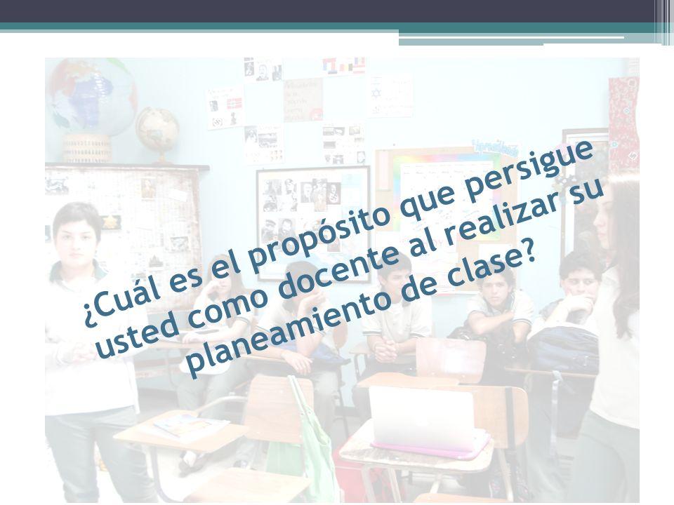 ¿Cuál es el propósito que persigue usted como docente al realizar su planeamiento de clase?