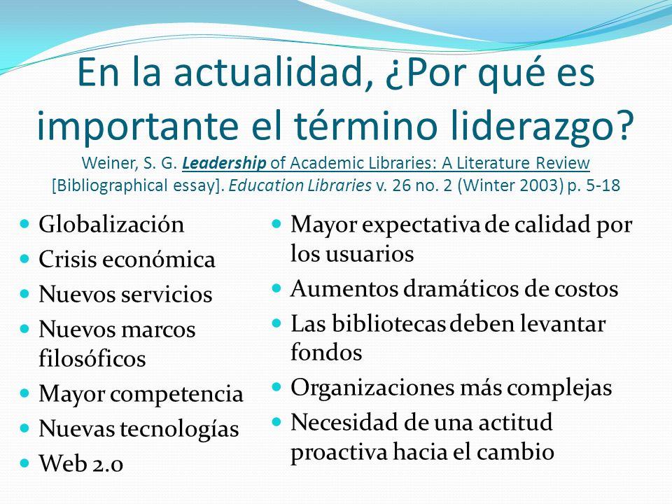 En la actualidad, ¿Por qué es importante el término liderazgo? Weiner, S. G. Leadership of Academic Libraries: A Literature Review [Bibliographical es
