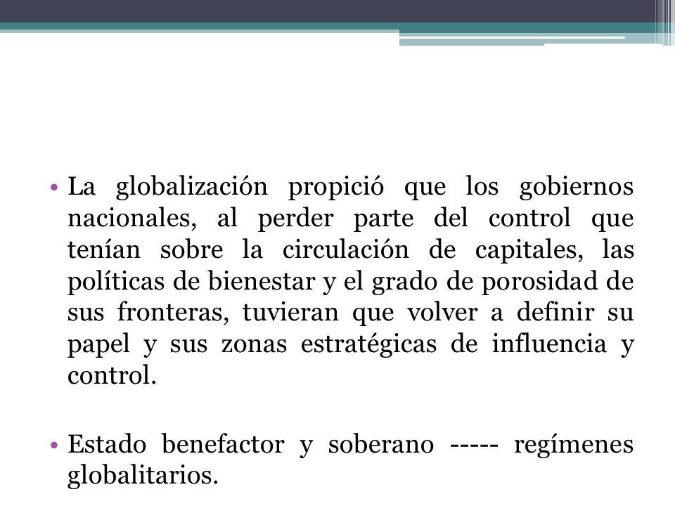 La globalización propició que los gobiernos nacionales, al perder parte del control que tenían sobre la circulación de capitales, las políticas de bie