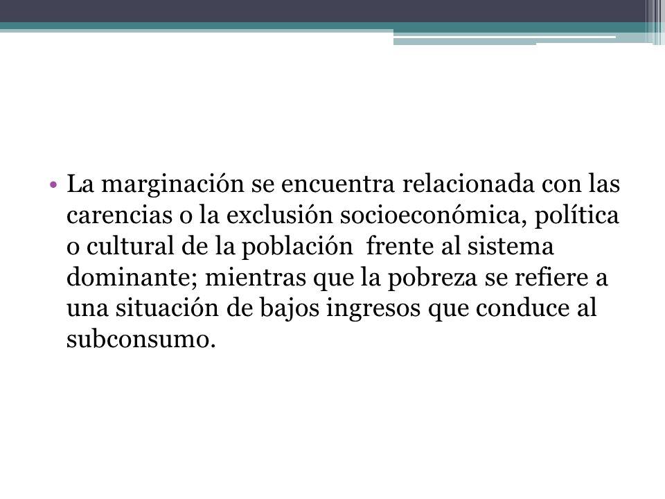 La marginación se encuentra relacionada con las carencias o la exclusión socioeconómica, política o cultural de la población frente al sistema dominan