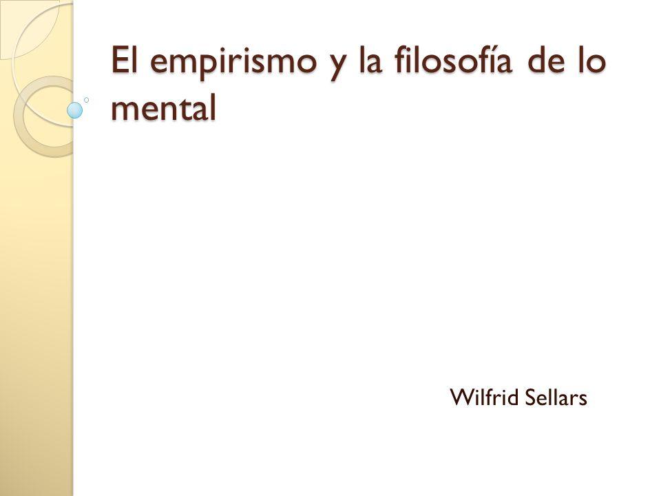 El empirismo y la filosofía de lo mental Wilfrid Sellars