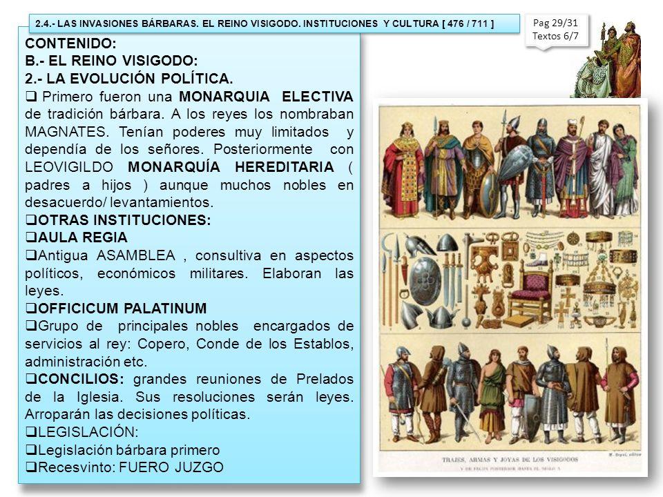 CONTENIDO: B.- EL REINO VISIGODO: 2.- LA EVOLUCIÓN POLÍTICA. Primero fueron una MONARQUIA ELECTIVA de tradición bárbara. A los reyes los nombraban MAG