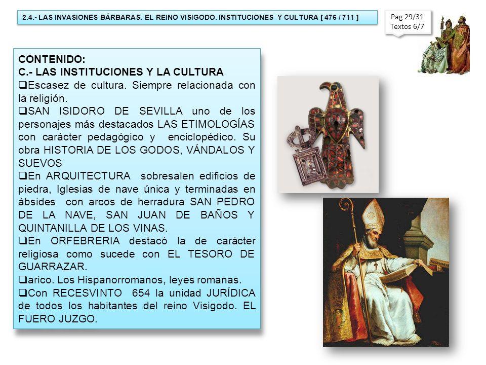 CONTENIDO: C.- LAS INSTITUCIONES Y LA CULTURA Escasez de cultura. Siempre relacionada con la religión. SAN ISIDORO DE SEVILLA uno de los personajes má