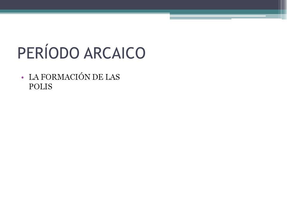 PERÍODO ARCAICO LA FORMACIÓN DE LAS POLIS