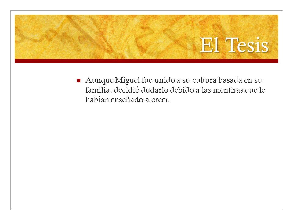 El Tesis Aunque Miguel fue unido a su cultura basada en su familia, decidió dudarlo debido a las mentiras que le habían enseñado a creer.
