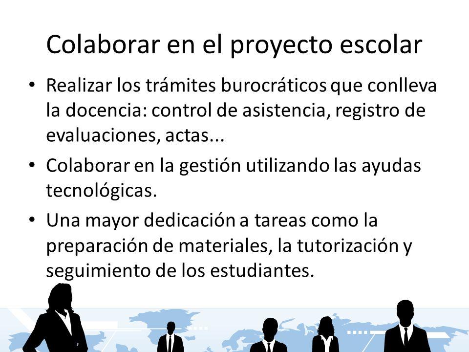 Colaborar en el proyecto escolar Realizar los trámites burocráticos que conlleva la docencia: control de asistencia, registro de evaluaciones, actas..