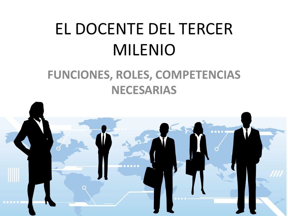 EL DOCENTE DEL TERCER MILENIO FUNCIONES, ROLES, COMPETENCIAS NECESARIAS