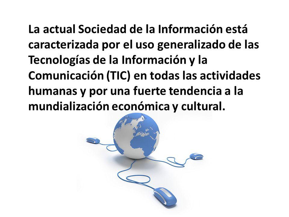 La actual Sociedad de la Información está caracterizada por el uso generalizado de las Tecnologías de la Información y la Comunicación (TIC) en todas