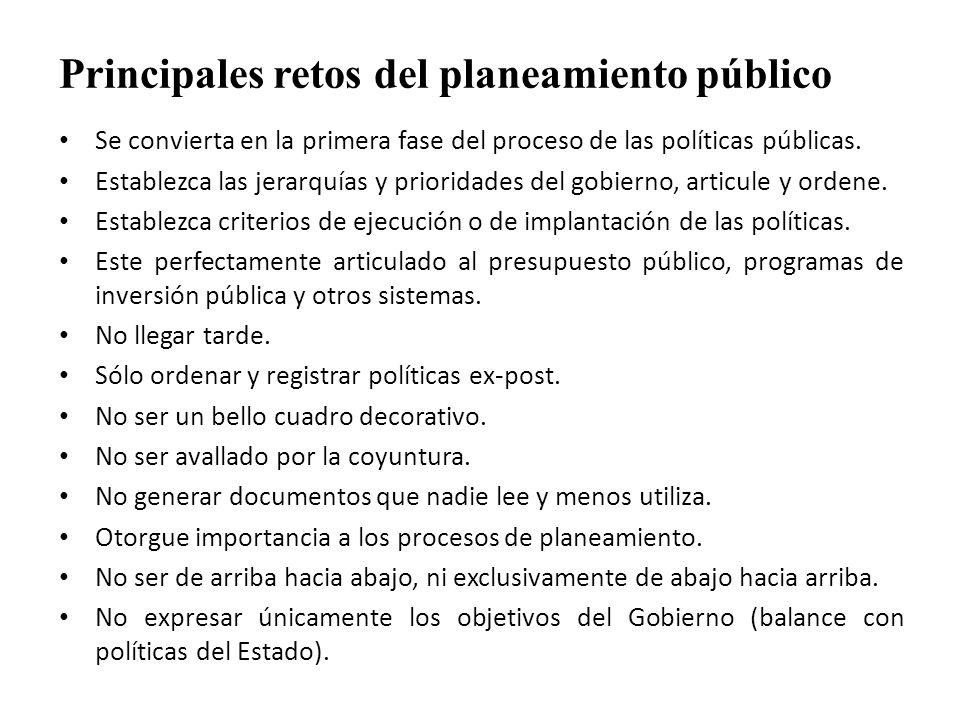 Principales retos del planeamiento público Se convierta en la primera fase del proceso de las políticas públicas. Establezca las jerarquías y priorida