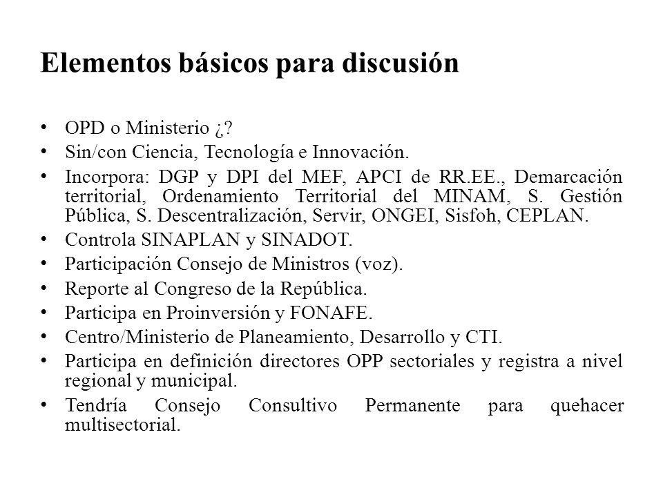 Elementos básicos para discusión OPD o Ministerio ¿? Sin/con Ciencia, Tecnología e Innovación. Incorpora: DGP y DPI del MEF, APCI de RR.EE., Demarcaci