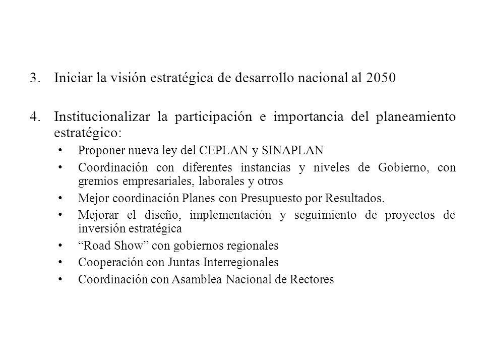 3.Iniciar la visión estratégica de desarrollo nacional al 2050 4.Institucionalizar la participación e importancia del planeamiento estratégico: Propon