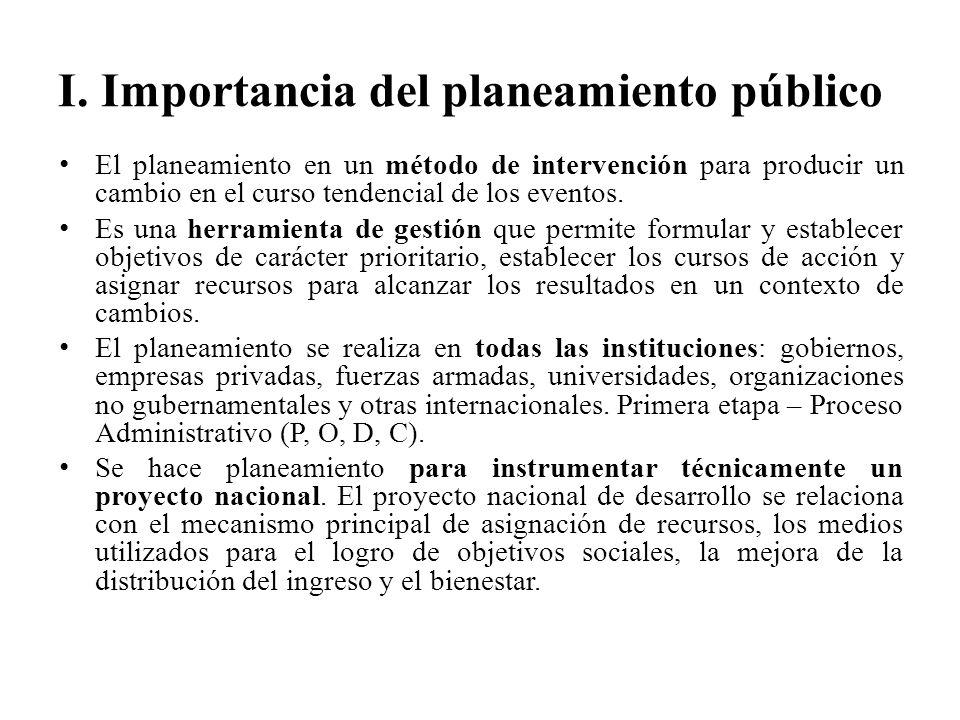 I. Importancia del planeamiento público El planeamiento en un método de intervención para producir un cambio en el curso tendencial de los eventos. Es