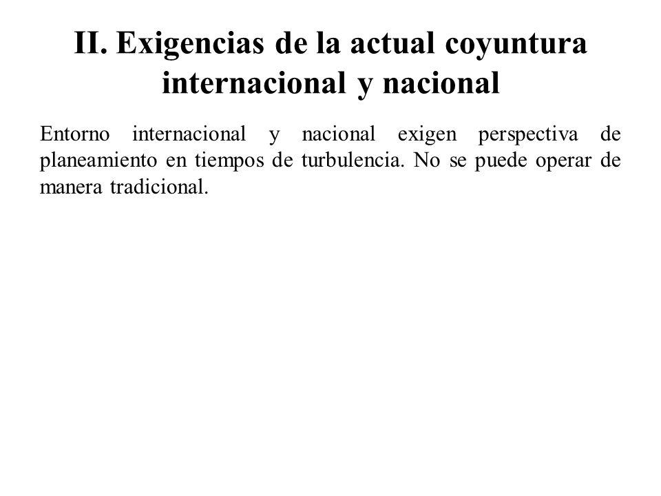 II. Exigencias de la actual coyuntura internacional y nacional Entorno internacional y nacional exigen perspectiva de planeamiento en tiempos de turbu