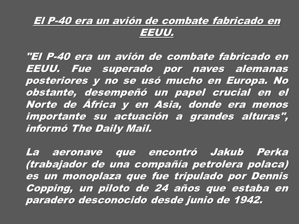 Busca petróleo y encuentra un avión de la II Guerra Mundial Jakub Perka (trabajador de una compañía petrolera polaca) halló, en el desierto de Sáhara, en Egipto, un avión británico de combate que se estrelló, hace 70 años, en plena Segunda Guerra Mundial.