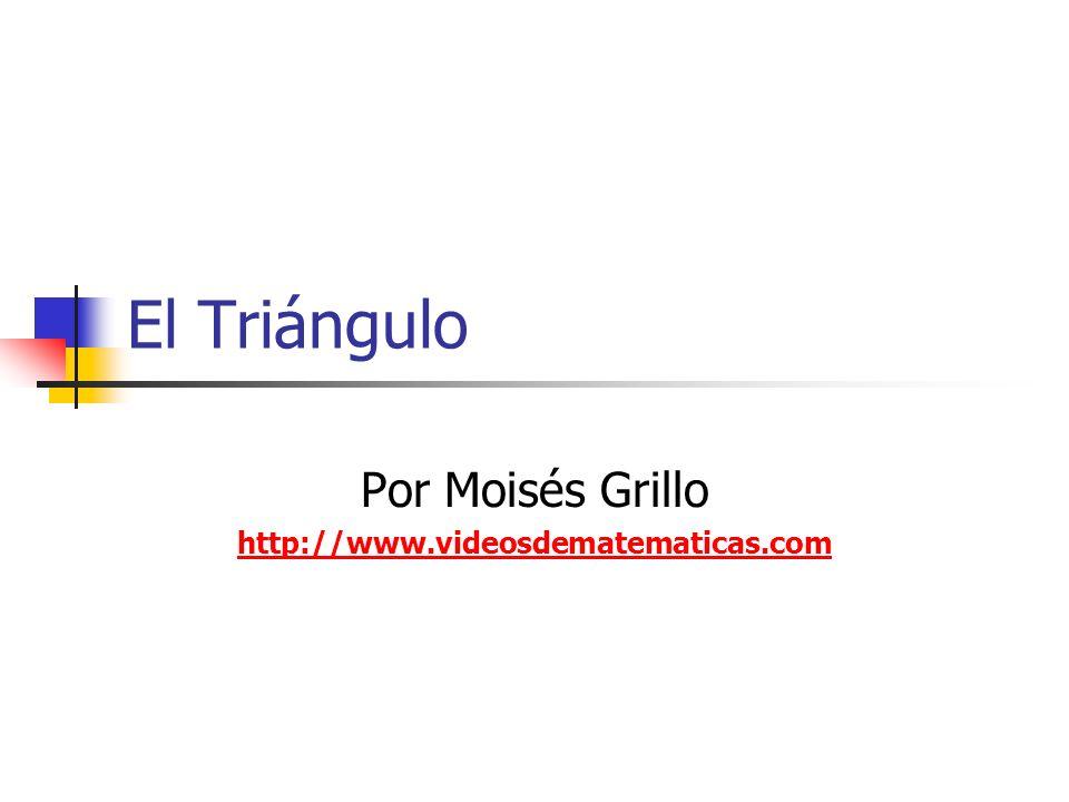 El Triángulo Por Moisés Grillo http://www.videosdematematicas.com