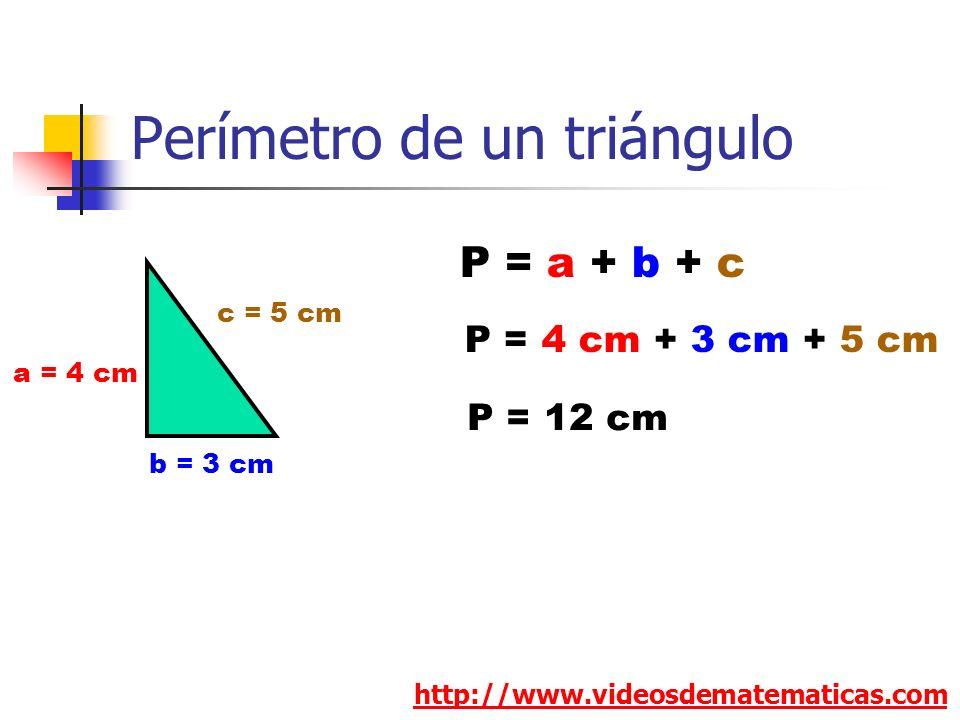 Perímetro de un triángulo http://www.videosdematematicas.com a = 4 cm b = 3 cm c = 5 cm P = a + b + c P = 4 cm + 3 cm + 5 cm P = 12 cm