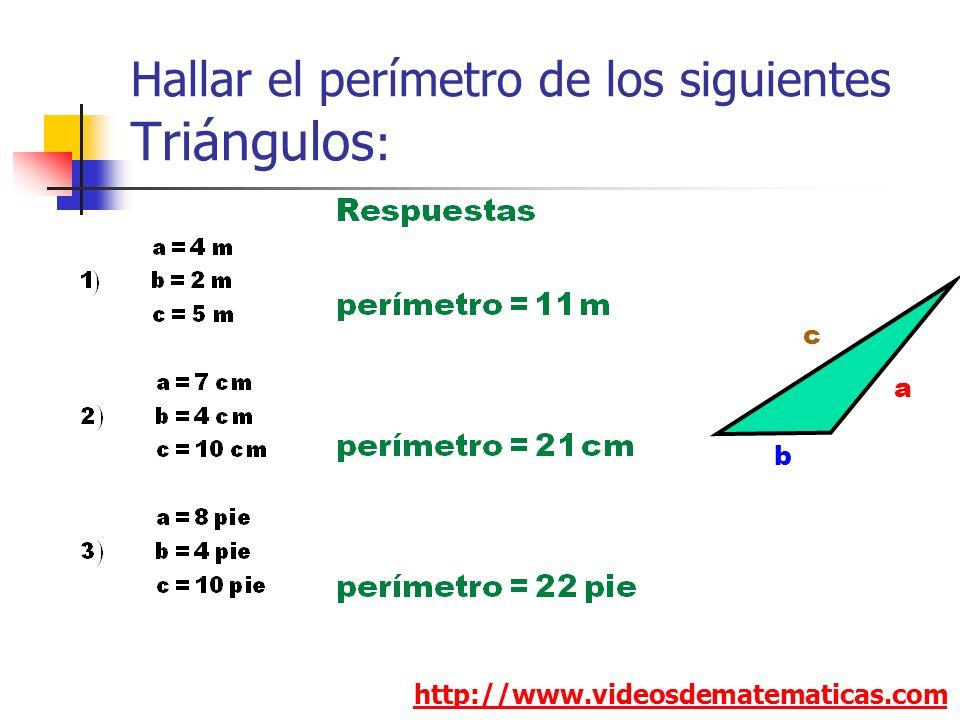 Hallar el perímetro de los siguientes Triángulos : http://www.videosdematematicas.com a b c