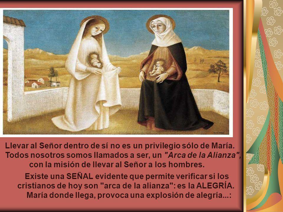 + ¿Quién soy yo para que me visite la madre de mi Señor? - Palabras de David, cuando recibió el Arca de la alianza en Jerusalén. María es la nueva Arc