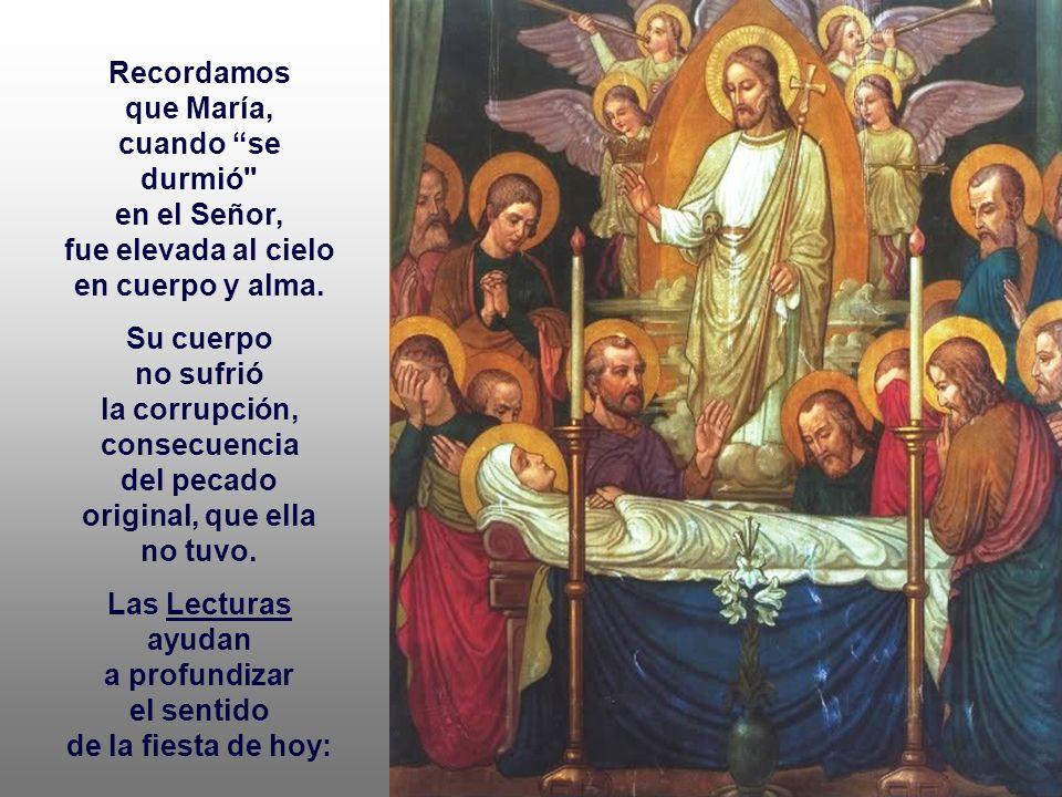 Celebramos hoy la ASUNCIÓN de Nuestra Señora. Fue oficialmente declarada como Verdad de fe, por el papa Pío XII en 1950, mas el hecho ya estaba acepta