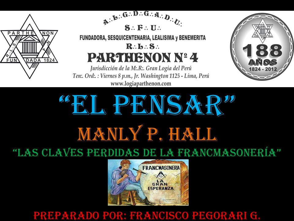 EL PENSAR MANLY P. HALL LAS CLAVES PERDIDAS DE LA FRANCMASONERÍA PREPARADO POR: FRANCISCO PEGORARI G.
