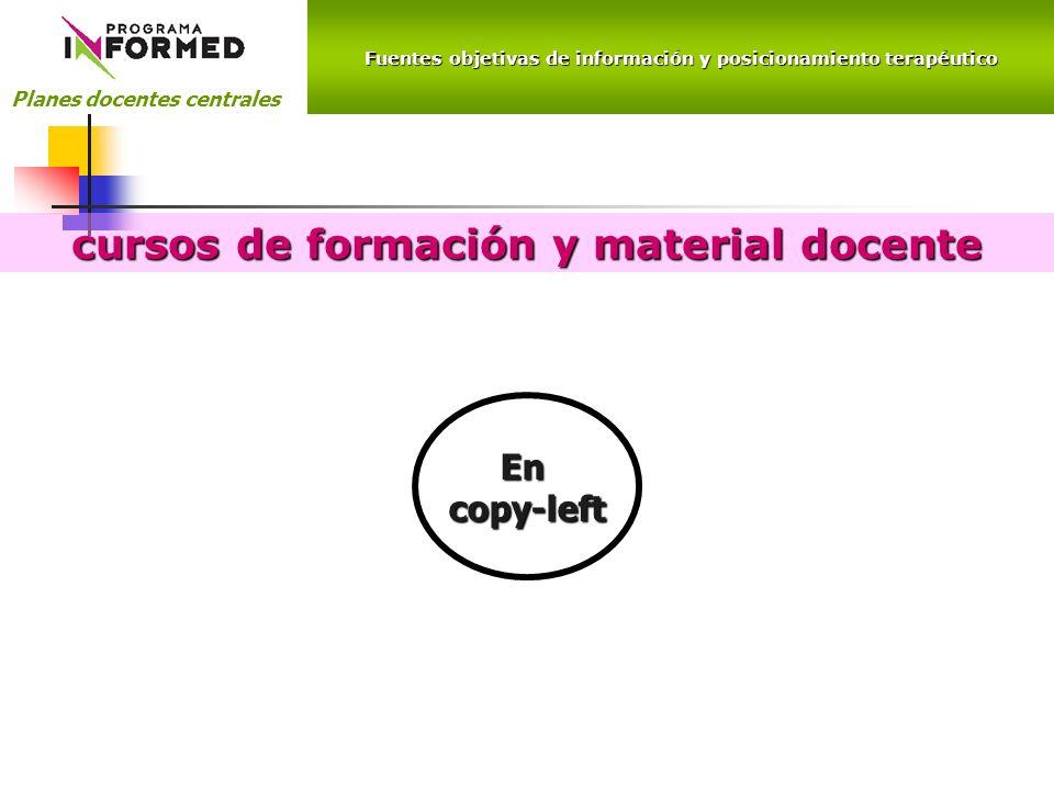 Fuentes objetivas de información y posicionamiento terapéutico Planes docentes centrales cursos de formación y material docente Encopy-left