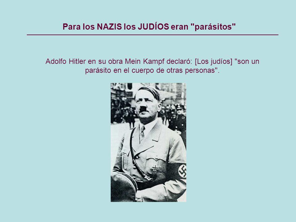 Adolfo Hitler en su obra Mein Kampf declaró: [Los judíos] son un parásito en el cuerpo de otras personas .